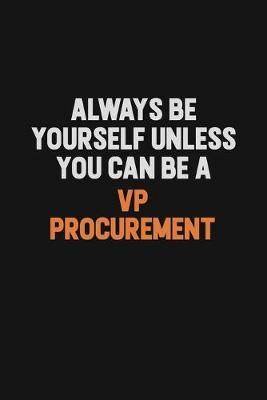 Always Be Yourself Unless You Can Be A VP Procurement by Camila Cooper
