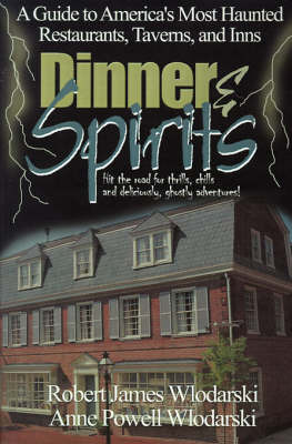 Dinner and Spirits: A Guide to America's Most Haunted Restaurants, Taverns, and Inns by Robert James Wlodarski image