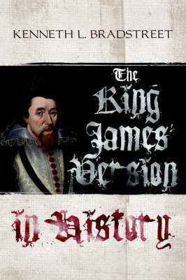 The King James Version in History by Kenneth, L Bradstreet