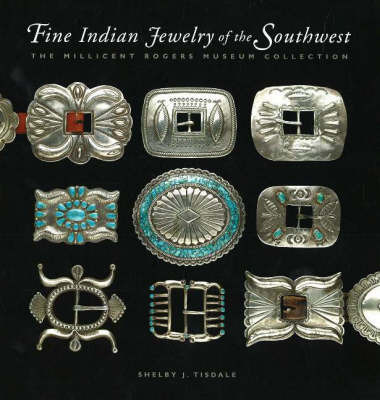 Fine Indian Jewelry of the South West: The Millicent Rogers Museum Collection by Shelby Tisdale