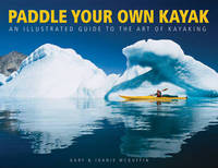 Paddle Your Own Kayak: An Illustrated Guide to the Art of Kayaking by Gary McGuffin