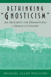 """Rethinking """"Gnosticism"""" by Michael Allen Williams"""