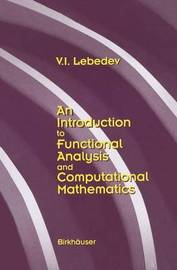 An Introduction to Functional Analysis in Computational Mathematics by V.I. Lebedev