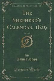 The Shepherd's Calendar, 1829, Vol. 2 of 2 (Classic Reprint) by James Hogg