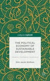The Political Economy of Sustainable Development by Dirk Jacob Wolfson