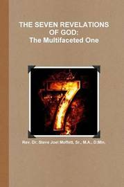 THE Seven Revelations of God: the Multifaceted One by Sr., M.A., D.Min., Dr. Steve Joel Moffett image