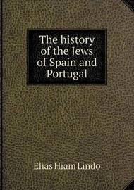 The History of the Jews of Spain and Portugal by Elias Hiam Lindo