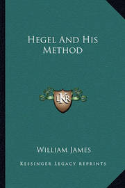 Hegel and His Method by William James