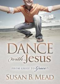 Dance With Jesus by Susan B Mead