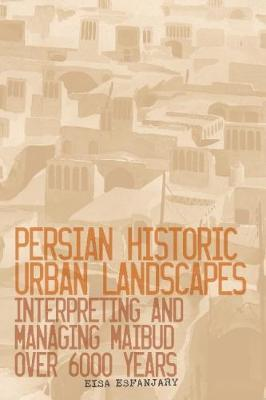 Persian Historic Urban Landscapes by Eisa Esfanjary
