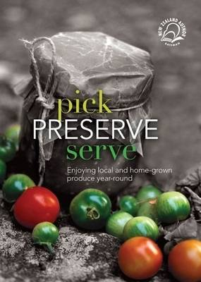 Pick, Preserve, Serve: Enjoy Local and Home-Grown Produce Year-Round by Chris Fortune