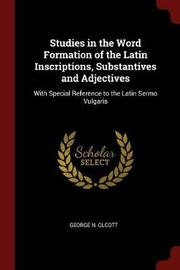 Studies in the Word Formation of the Latin Inscriptions, Substantives and Adjectives by George N Olcott image