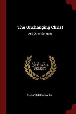 The Unchanging Christ by Alexander MacLaren image