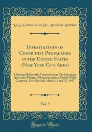 Investigation of Communist Propaganda in the United States (New York City Area), Vol. 5 by U S Committee on Un Activities image