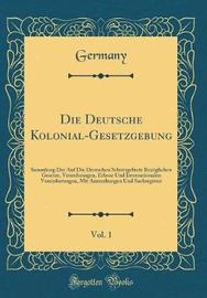 Die Deutsche Kolonial-Gesetzgebung, Vol. 1 by Germany Germany image