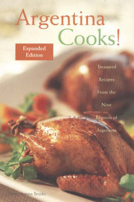 Argentina Cooks!: Treasured Recipes from the Nine Regions of Argentina by Shirley Lomax Brooks image