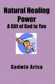 Natural Healing Power by Godwin Arisa