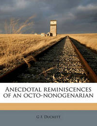 Anecdotal Reminiscences of an Octo-Nonogenarian by G F Duckett
