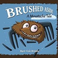 Brushed Aside by MR Burt Von Bristle