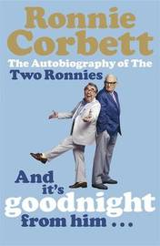 And It's Goodnight from Him . . . by Ronnie Corbett