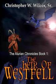 The Heir of Westfell by Christopher W Wilcox Sr
