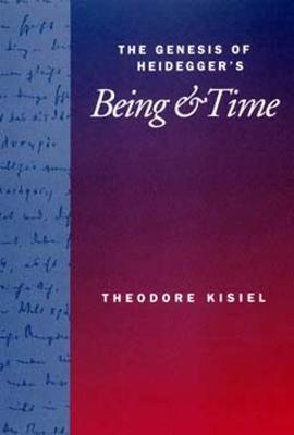 The Genesis of Heidegger's <i>Being and Time</i> by Theodore Kisiel