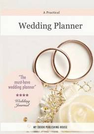 A Practical Wedding Planner by My Ebook Publishing House