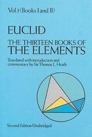 The Thirteen Books of the Elements, Vol. 1 by . Euclid