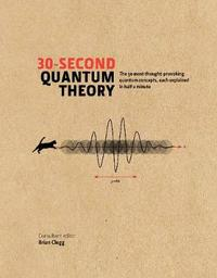 30-Second Quantum Theory by Brian Clegg
