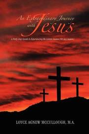 An Extraordinary Journey with Jesus by Loyce Agnew M.A. McCullough