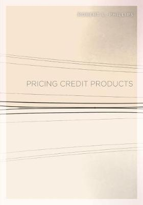 Pricing Credit Products by Robert L Phillips image