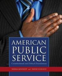 American Public Service: Constitutional And Ethical Foundations by Sheila Suess Kennedy