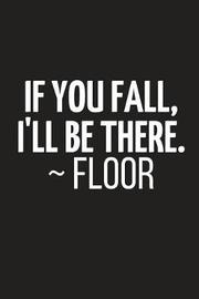 If You Fall, I'll Be There. Floor by Yellow Bear Publishing