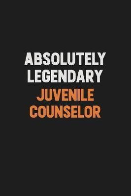 Absolutely Legendary Juvenile Counselor by Camila Cooper