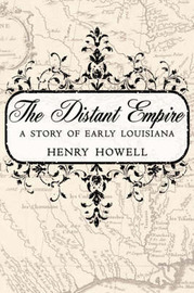 The Distant Empire: A Story of Early Louisiana by Henry Howell image