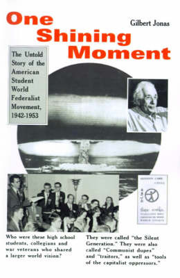 One Shining Moment: A History of the Student Federalist Movement in the United States, 1942-53 by Gilbert Jonas image