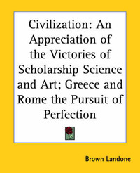 Civilization: An Appreciation of the Victories of Scholarship Science and Art; Greece and Rome the Pursuit of Perfection image
