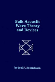 Bulk Acoustic Wave Theory and Devices by J.F. Rosenbaum