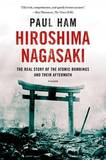 Hiroshima Nagasaki: The Real Story of the Atomic Bombings and Their Aftermath by Paul Ham