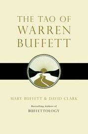 The Tao of Warren Buffett: Warren Buffett's Words of Wisdom by Mary Buffett