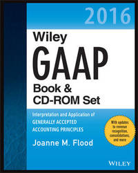 Wiley GAAP 2016: Interpretation and Application of Generally Accepted Accounting Principles Set by Joanne M. Flood