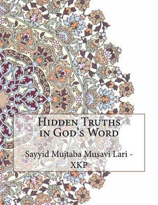 Hidden Truths in God's Word by Sayyid Mujtaba Musavi Lari - Xkp