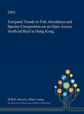 Temporal Trends in Fish Abundance and Species Composition on an Open Access Artificial Reef in Hong Kong by Wai-Yin Albert Leung