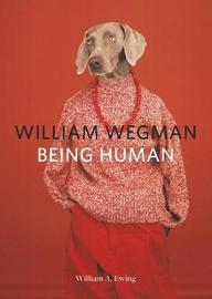 William Wegman: Being Human by William A. Ewing