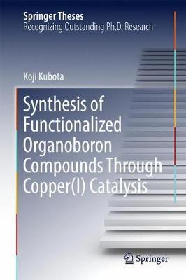 Synthesis of Functionalized Organoboron Compounds Through Copper(I) Catalysis by Koji Kubota