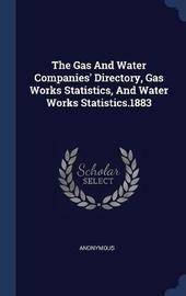 The Gas and Water Companies' Directory, Gas Works Statistics, and Water Works Statistics.1883 by * Anonymous image