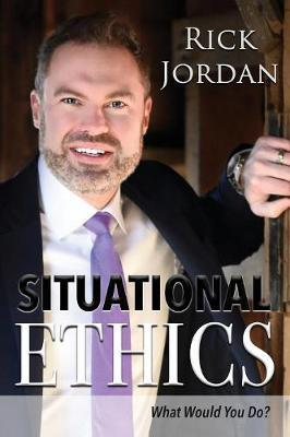 Situational Ethics by Rick Jordan