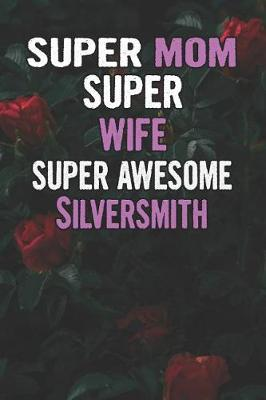 Super Mom Super Wife Super Awesome Silversmith by Unikomom Publishing