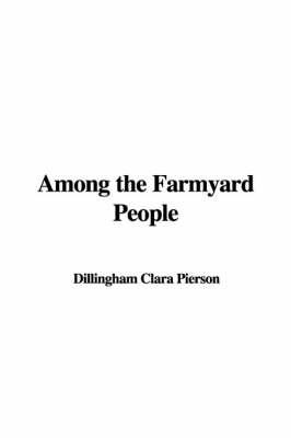 Among the Farmyard People by Dillingham Clara Pierson image