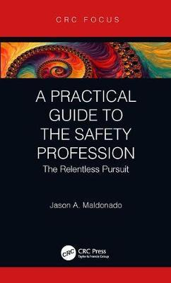 A Practical Guide to the Safety Profession by Jason A. Maldonado